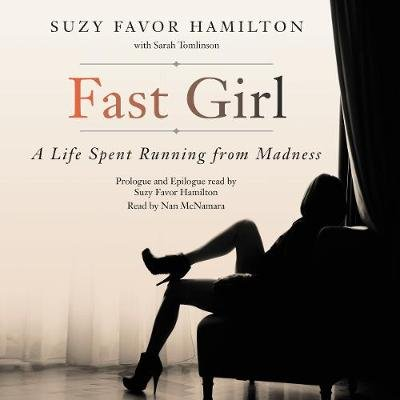Fast Girl - A Life Spent Running from Madness (Downloadable audio file): Suzy Favor Hamilton, Sarah Tomlinson