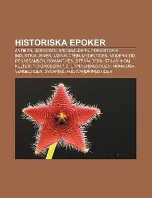 Historiska Epoker - Antiken, Barocken, Bronsaldern, Forhistoria, Industrialismen, Jarnaldern, Medeltiden, Modern Tid,...