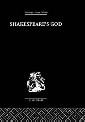 Shakespeare's God - The Role of Religion in the Tragedies (Electronic book text): Ivor Morris