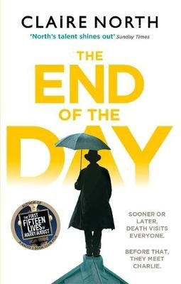 The End of the Day - shortlisted for the Sunday Times/PFD Young Writer of the Year 2017 (Paperback): Claire North
