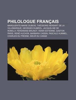 Philologue Francais - Marguerite-Marie DuBois, Theodore Hersart de La Villemarque, Georges Dumezil, Jacqueline de Romilly,...