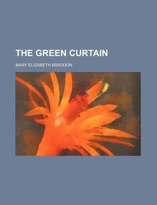 The Green Curtain (Paperback): Mary Elizabeth Braddon
