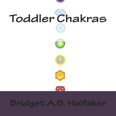 Toddler Chakras (Paperback): Bridget A. B. Halfaker