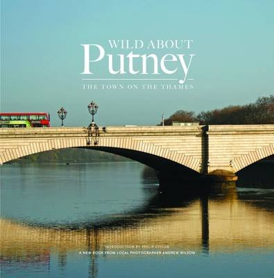 Wild About Putney - The Town on the Thames (Hardcover, 2nd Revised edition): Andrew Wilson