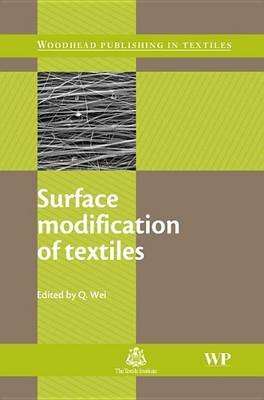 Surface Modification of Textiles (Electronic book text): Q. Wei