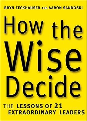 How the Wise Decide (Electronic book text): Bryn Zeckhauser, Aaron Sandoski