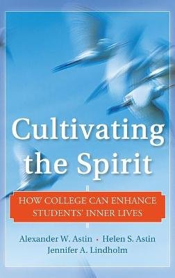 Cultivating the Spirit - How College Can Enhance Students' Inner Lives (Hardcover): Jennifer A. Lindholm, Alexander W....