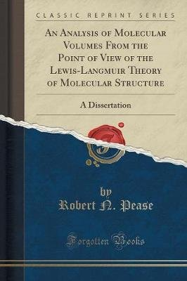 An Analysis of Molecular Volumes from the Point of View of the Lewis-Langmuir Theory of Molecular Structure - A Dissertation...