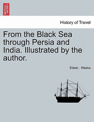 From the Black Sea Through Persia and India. Illustrated by the Author. (Paperback): Edwin Weeks