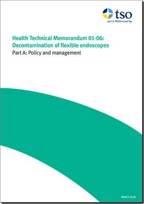 Decontamination of Flexible Endoscopes - Part A: Policy and Management (Paperback): Great Britain Department of Health
