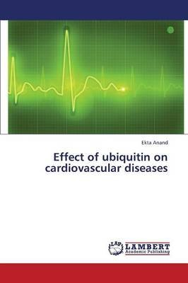 Effect of Ubiquitin on Cardiovascular Diseases (Paperback): Anand Ekta