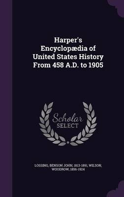 Harper's Encyclopaedia of United States History from 458 A.D. to 1905 (Hardcover): Benson John Lossing, Woodrow Wilson