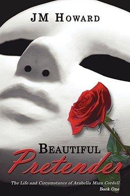 Beautiful Pretender - The Life and Circumstance of Arabella Mina Cordell (Paperback): Jm Howard