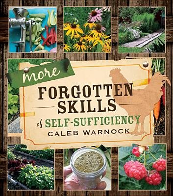 More Forgotten Skills of Self-Sufficiency (Paperback): Caleb Warnock