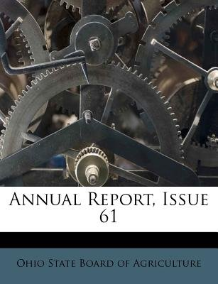 Annual Report, Issue 61 (Paperback): Ohio State Board of Agriculture