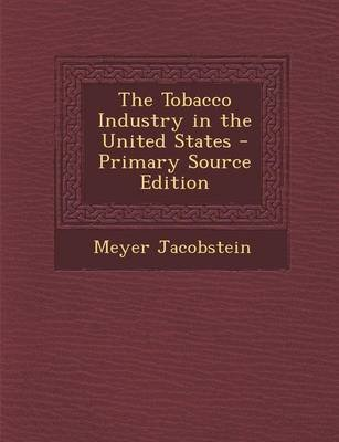 The Tobacco Industry in the United States (Paperback): Meyer Jacobstein