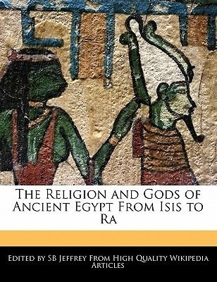 The Religion and Gods of Ancient Egypt from Isis to Ra (Paperback): Sb Jeffrey