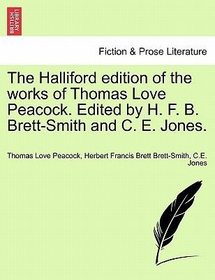 The Halliford Edition of the Works of Thomas Love Peacock. Edited by H. F. B. Brett-Smith and C. E. Jones. (Paperback): Thomas...