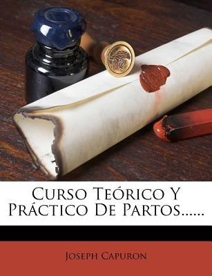 Curso Te Rico y PR Ctico de Partos...... (English, Spanish, Paperback): Joseph Capuron