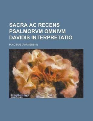 Sacra AC Recens Psalmorvm Omnivm Davidis Interpretatio (Paperback): United States Congress Senate, Placidus
