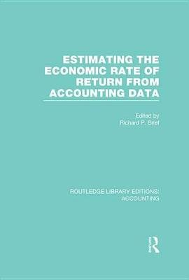 Estimating the Economic Rate of Return From Accounting Data (Electronic book text): Richard P. Brief