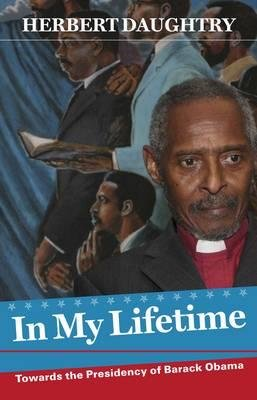 In My Lifetime - Towards the Presidency of Barack Obama (Paperback): Herbert Daughtry