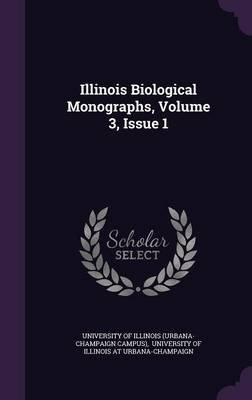 Illinois Biological Monographs, Volume 3, Issue 1 (Hardcover): University of Illinois (Urbana-Champaign