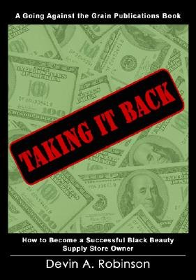 Taking It Back - How to Become a Successful Black Beauty Supply Storeowner (Paperback): Devin A. Robinson