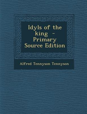 Idyls of the King (Paperback, Primary Source ed.): Alfred Tennyson