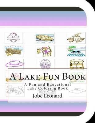 A Lake Fun Book - A Fun and Educational Lake Coloring Book (Paperback): Jobe Leonard