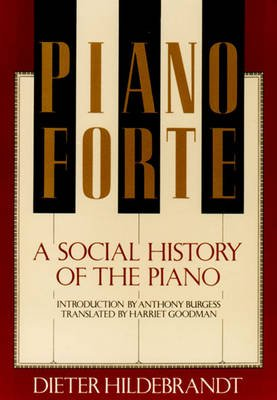 Pianoforte - A Social History of the Piano (Paperback): Dieter Hildebrandt, Goodman, Hildebrandt