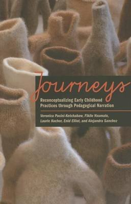 Journeys - Reconceptualizing Early Childhood Practices Through Pedagogical Narration (Hardcover): Veronica Pacini-Ketchabaw,...