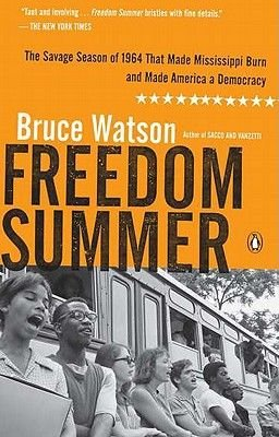 Freedom Summer - The Savage Season of 1964 That Made Mississippi Burn and Made America a Democracy (Paperback): Bruce Watson