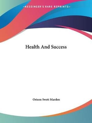 Health and Success (Paperback): Orison Swett Marden