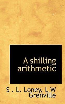 A Shilling Arithmetic (Paperback): S.L. Loney, L. W. Grenville