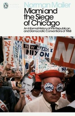 Miami and the Siege of Chicago - An Informal History of the Republican and Democratic Conventions of 1968 (Paperback): Norman...