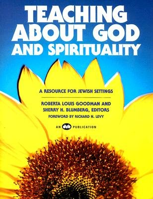 Teaching about God and Spirituality - A Resource for Jewish Settings (Paperback): Roberta Louis Goodman, Sherry H. Blumberg