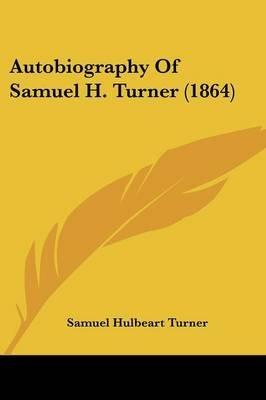 Autobiography Of Samuel H. Turner (1864) (Paperback): Samuel Hulbeart Turner