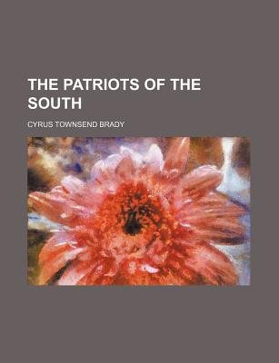 The Patriots of the South (Paperback): Cyrus Townsend Brady