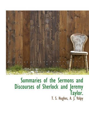 Summaries of the Sermons and Discourses of Sherlock and Jeremy Taylor. (Paperback): T. S. Hughes