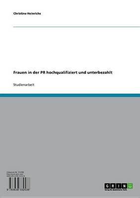 Frauen in Der PR Hochqualifiziert Und Unterbezahlt (German, Electronic book text): Christine Heinrichs