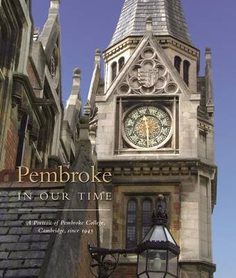 Pembroke in Our Time - A Portrait of Pembroke College (Hardcover, Main): Catharine Walston, Colin Gilbraith