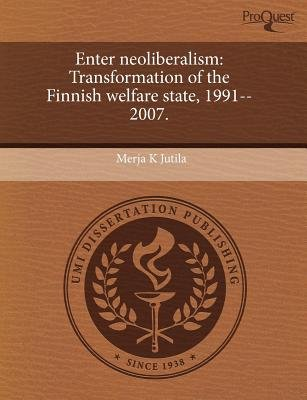Enter Neoliberalism: Transformation of the Finnish Welfare State (Paperback): Merja K Jutila