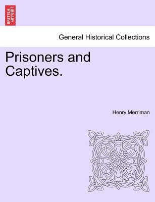 Prisoners and Captives. (Paperback): Henry Merriman