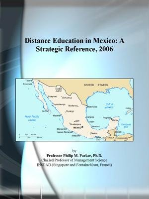 Distance Education in Mexico - A Strategic Reference, 2006 (Electronic book text): Inc. Icon Group International