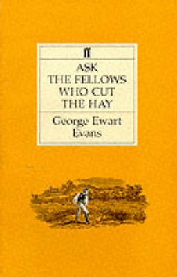Ask the Fellows Who Cut the Hay (Paperback, Main): George Ewart Evans