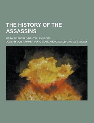 The History of the Assassins; Derived from Oriental Sources (Paperback): Joseph Von Hammer-Purgstall