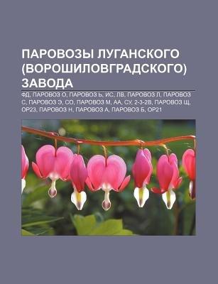 Parovozy Luganskogo (Voroshilovgradskogo) Zavoda - Fd, Parovoz O, Parovoz , Is, LV, Parovoz L, Parovoz S, Parovoz E, So,...