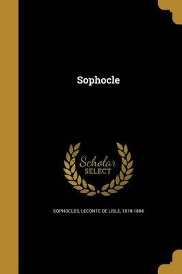 Sophocle (French, Paperback): Sophocles, 1818-1894 LeConte De Lisle