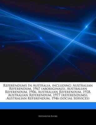 Articles on Referendums in Australia, Including - Australian Referendum, 1967 (Aboriginals), Australian Referendum, 1906,...